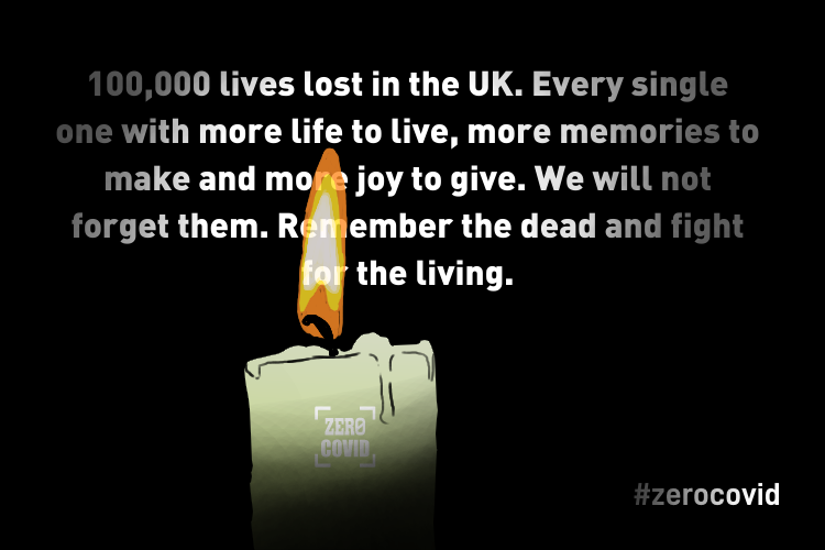 An image of a candle with the text '100,000 lives lost in the UK. Every single one with more life to live, more memories to make and more joy to give. We will not forget them. Remember the dead and fight for the living'