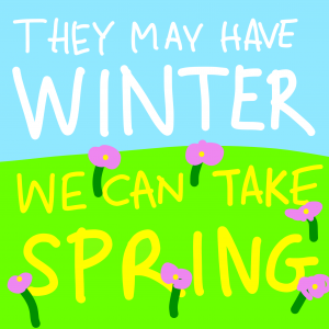 "The slogan ""They may have winter, we can take spring"" superimposed on a grassy field"