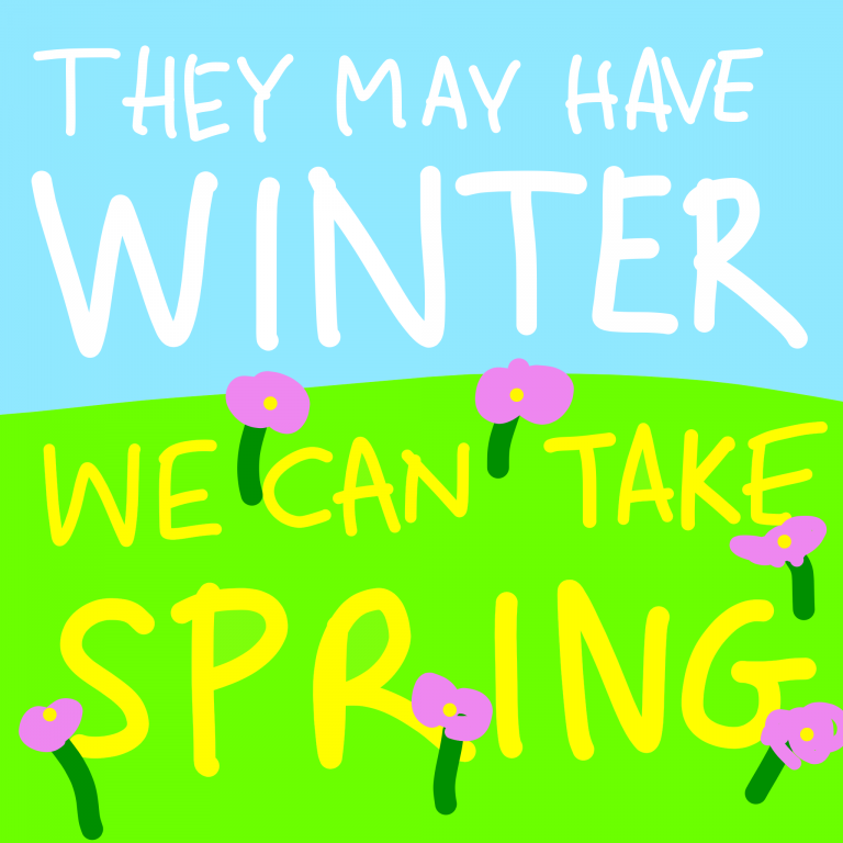 """The slogan """"They may have winter, we can take spring"""" superimposed on a grassy field"""