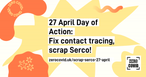 "An image with text saying ""27 April Day of Action: Fix contact tracing, scrap Serco!"""